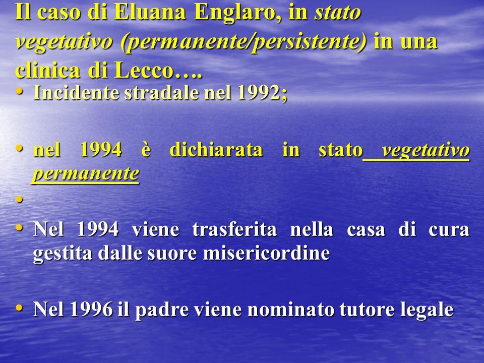 Il caso di Eluana Englaro, in stato vegetativo (permanente/persistente) in una clinica di Lecco…. Incidente stradale nel 1992; Incidente stradale nel