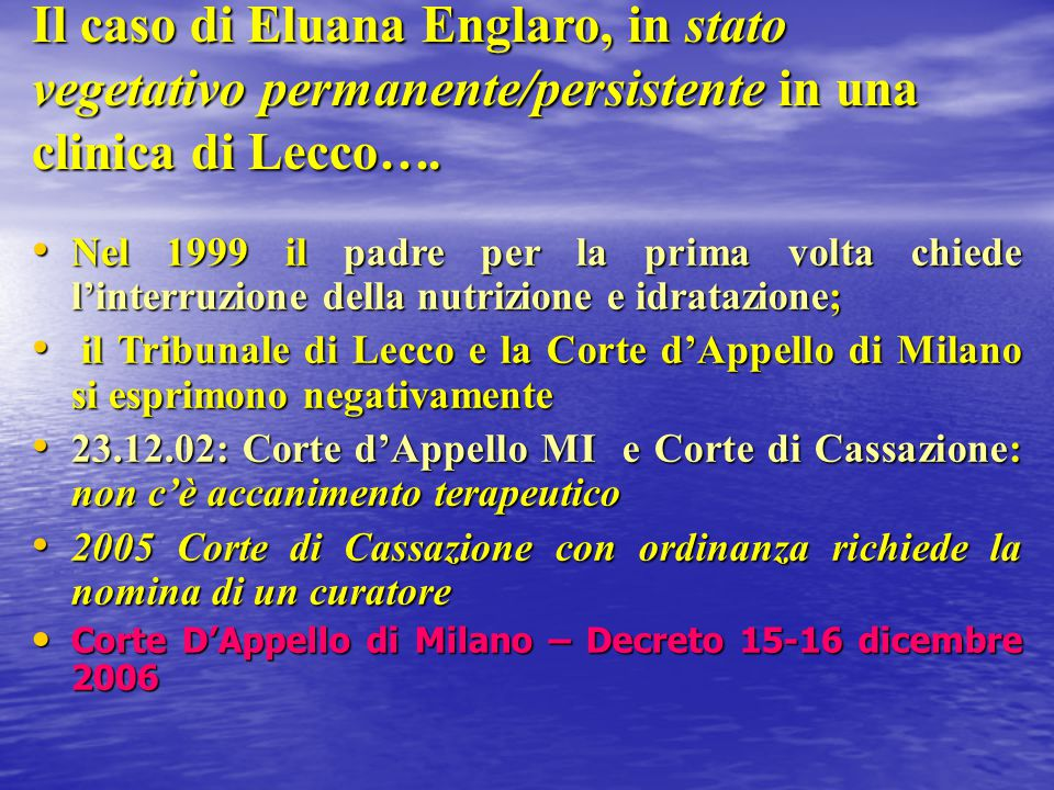 Il caso di Eluana Englaro, in stato vegetativo permanente/persistente in una clinica di Lecco…. Nel 1999 il padre per la prima volta chiede l'interruz