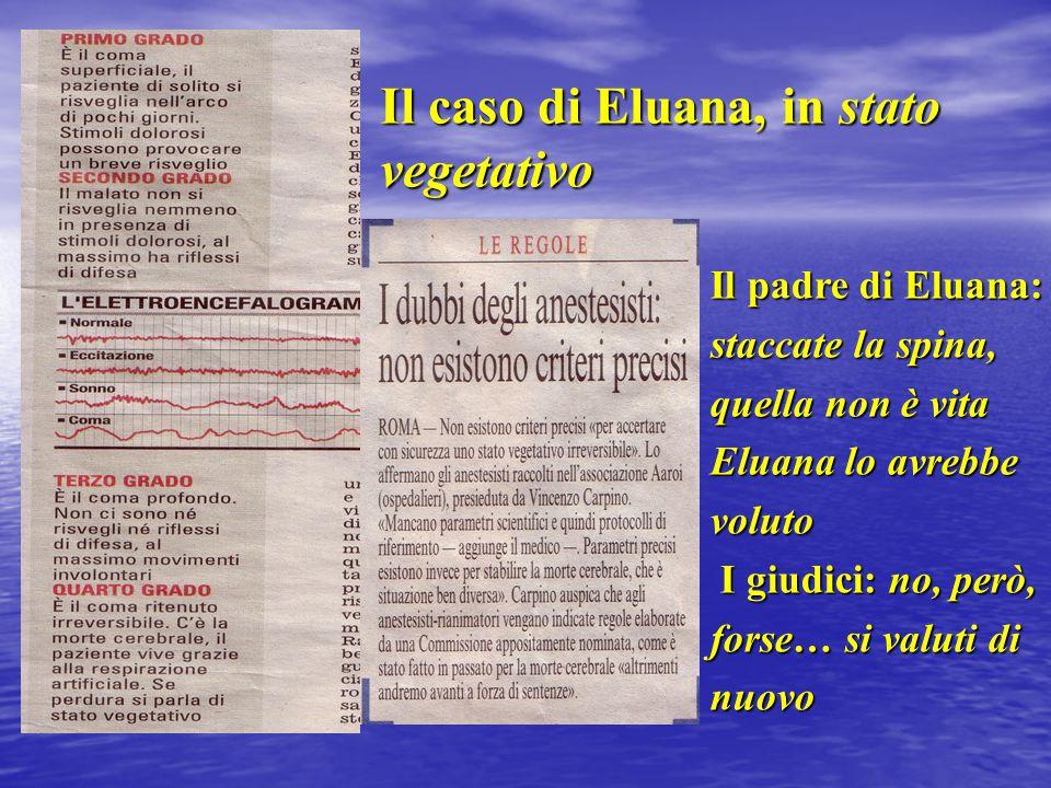 Il caso di Eluana, in stato vegetativo Il padre di Eluana: staccate la spina, quella non è vita Eluana lo avrebbe voluto I giudici: no, però, I giudic