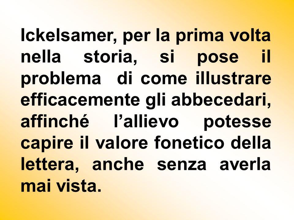 Ickelsamer, per la prima volta nella storia, si pose il problema di come illustrare efficacemente gli abbecedari, affinché l'allievo potesse capire il