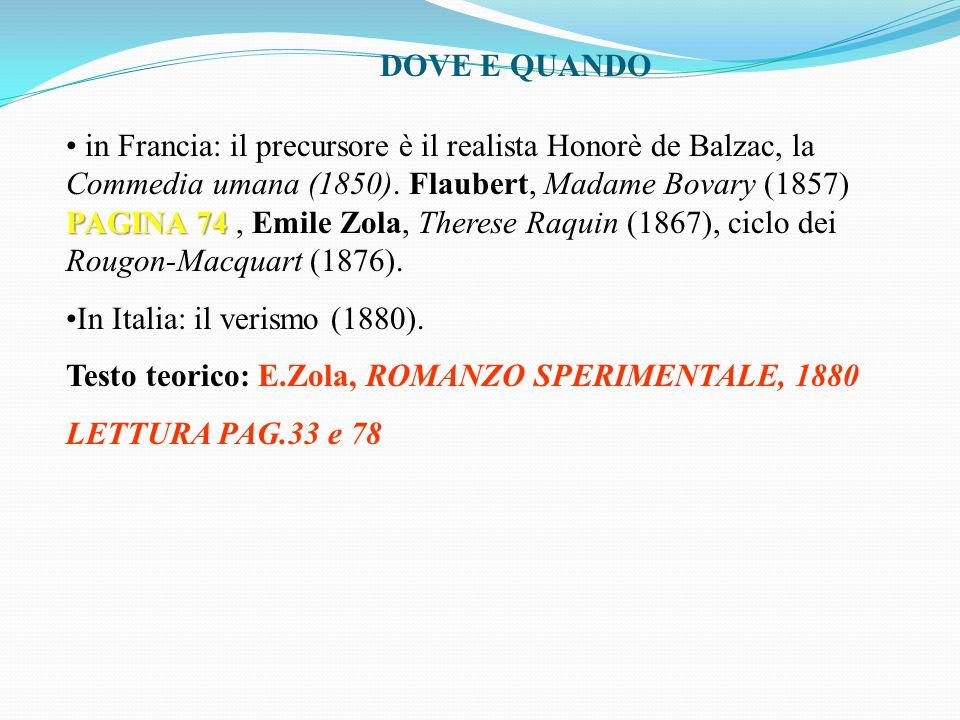 DOVE E QUANDO PAGINA 74 in Francia: il precursore è il realista Honorè de Balzac, la Commedia umana (1850). Flaubert, Madame Bovary (1857) PAGINA 74,
