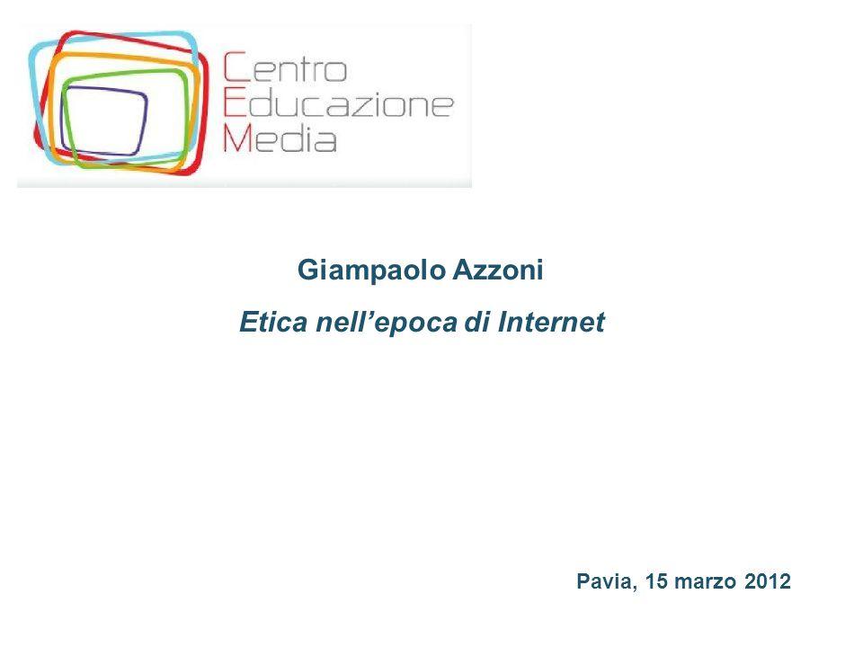 Giampaolo Azzoni Etica nell'epoca di Internet Pavia, 15 marzo 2012