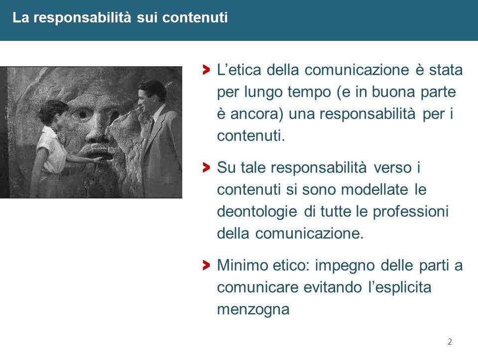 2 La responsabilità sui contenuti > L'etica della comunicazione è stata per lungo tempo (e in buona parte è ancora) una responsabilità per i contenuti.