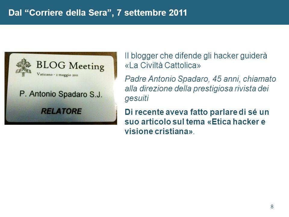 """8 Dal """"Corriere della Sera"""", 7 settembre 2011 Il blogger che difende gli hacker guiderà «La Civiltà Cattolica» Padre Antonio Spadaro, 45 anni, chiamat"""