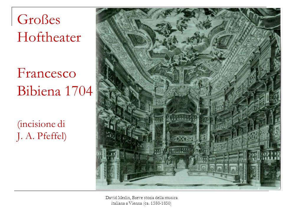 David Merlin, Breve storia della musica italiana a Vienna (ca. 1580-1850) Großes Hoftheater Francesco Bibiena 1704 (incisione di J. A. Pfeffel)