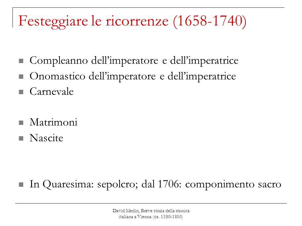David Merlin, Breve storia della musica italiana a Vienna (ca. 1580-1850) Festeggiare le ricorrenze (1658-1740) Compleanno dell'imperatore e dell'impe