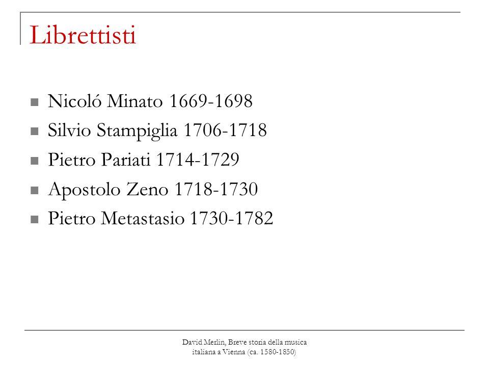 David Merlin, Breve storia della musica italiana a Vienna (ca. 1580-1850) Librettisti Nicoló Minato 1669-1698 Silvio Stampiglia 1706-1718 Pietro Paria