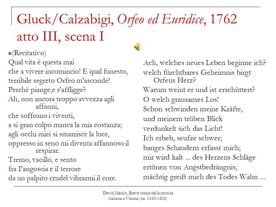 David Merlin, Breve storia della musica italiana a Vienna (ca. 1580-1850) Gluck/Calzabigi, Orfeo ed Euridice, 1762 atto III, scena I (Recitativo) Qual