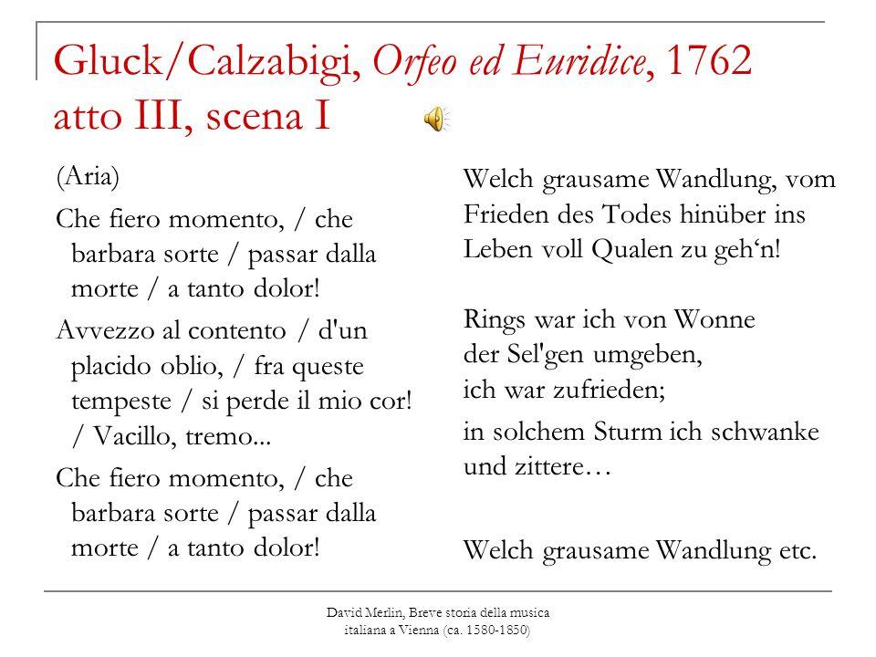 David Merlin, Breve storia della musica italiana a Vienna (ca. 1580-1850) Gluck/Calzabigi, Orfeo ed Euridice, 1762 atto III, scena I (Aria) Che fiero