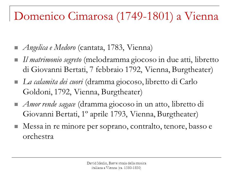 David Merlin, Breve storia della musica italiana a Vienna (ca. 1580-1850) Domenico Cimarosa (1749-1801) a Vienna Angelica e Medoro (cantata, 1783, Vie