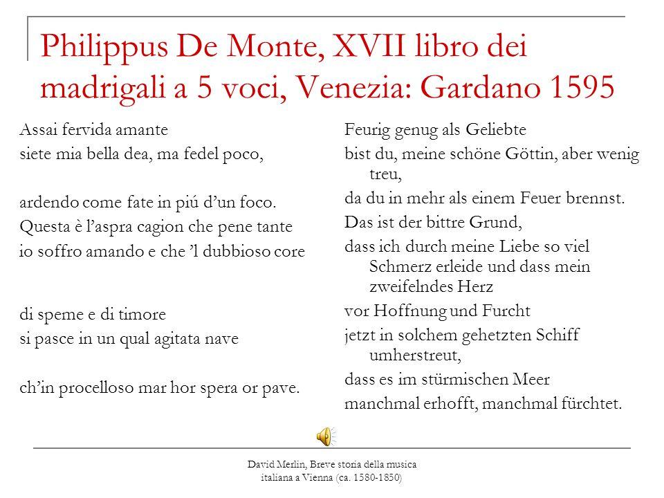 David Merlin, Breve storia della musica italiana a Vienna (ca. 1580-1850) Philippus De Monte, XVII libro dei madrigali a 5 voci, Venezia: Gardano 1595