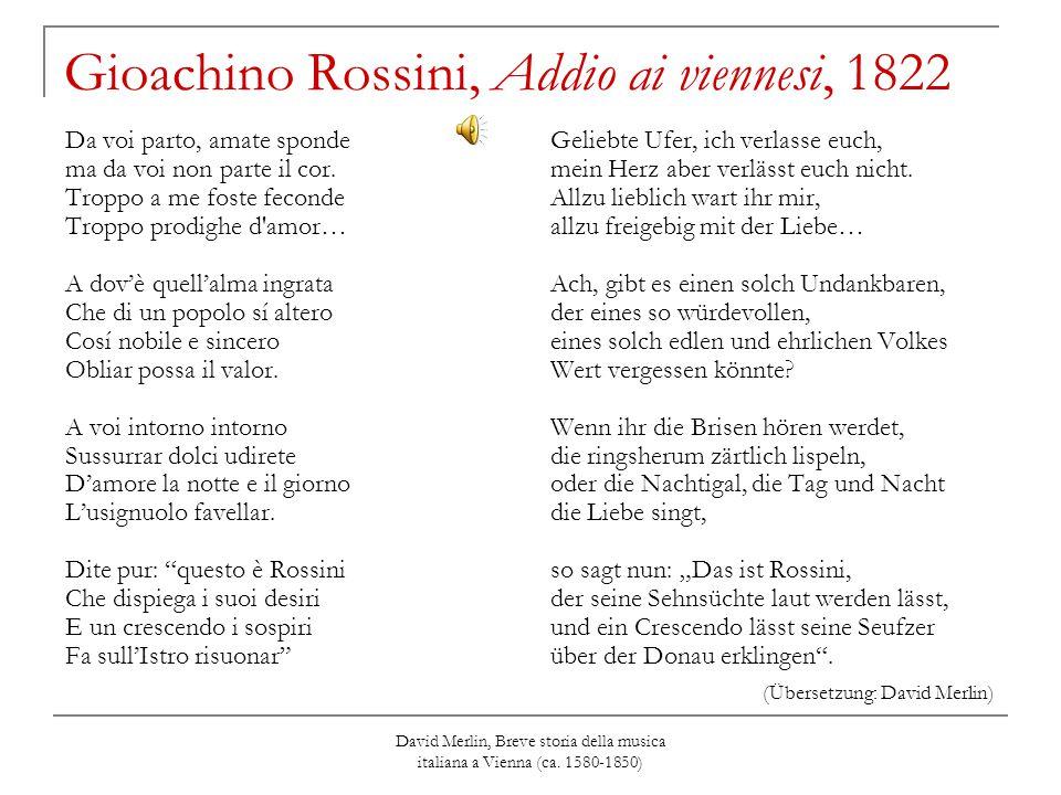 David Merlin, Breve storia della musica italiana a Vienna (ca. 1580-1850) Gioachino Rossini, Addio ai viennesi, 1822 Da voi parto, amate sponde ma da
