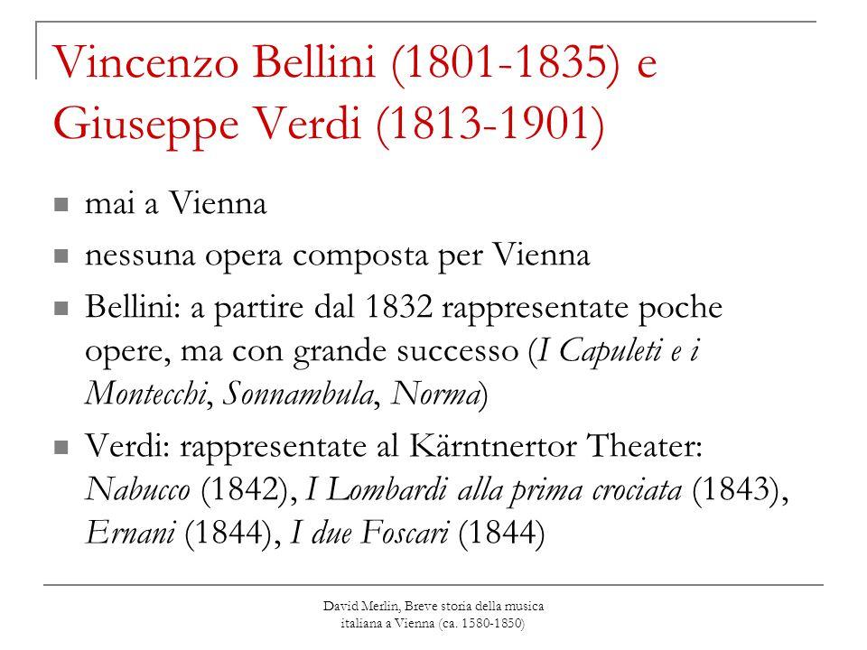 David Merlin, Breve storia della musica italiana a Vienna (ca. 1580-1850) Vincenzo Bellini (1801-1835) e Giuseppe Verdi (1813-1901) mai a Vienna nessu