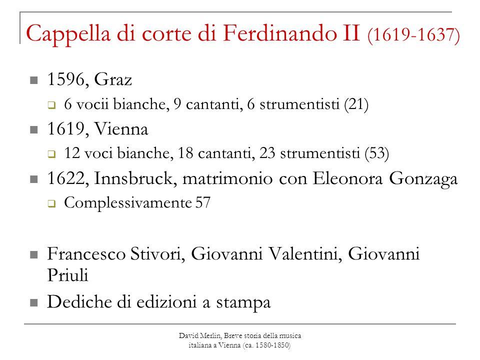 David Merlin, Breve storia della musica italiana a Vienna (ca. 1580-1850) Cappella di corte di Ferdinando II (1619-1637) 1596, Graz  6 vocii bianche,