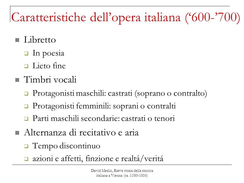 David Merlin, Breve storia della musica italiana a Vienna (ca. 1580-1850) Caratteristiche dell'opera italiana ('600-'700) Libretto  In poesia  Lieto