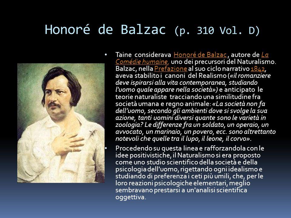Honoré de Balzac (p. 310 Vol. D) Taine considerava Honoré de Balzac, autore de La Comédie humaine, uno dei precursori del Naturalismo. Balzac, nella P