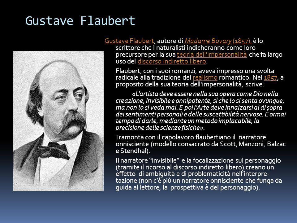 Gustave Flaubert Gustave Flaubert, autore di Madame Bovary (1857), è lo scrittore che i naturalisti indicheranno come loro precursore per la sua teori