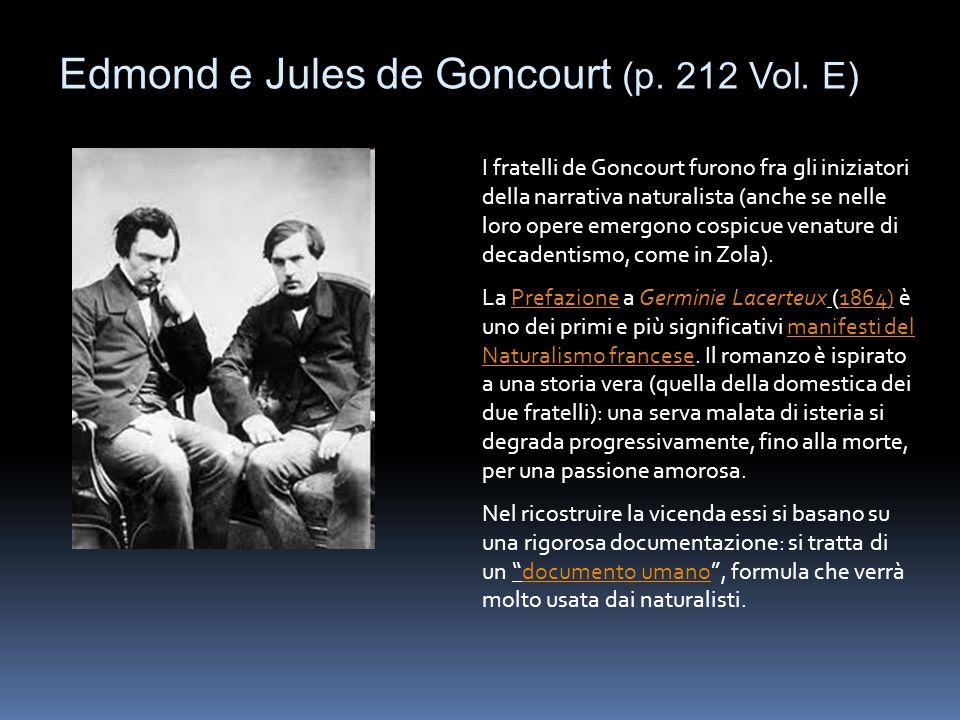 Edmond e Jules de Goncourt (p. 212 Vol. E) I fratelli de Goncourt furono fra gli iniziatori della narrativa naturalista (anche se nelle loro opere eme