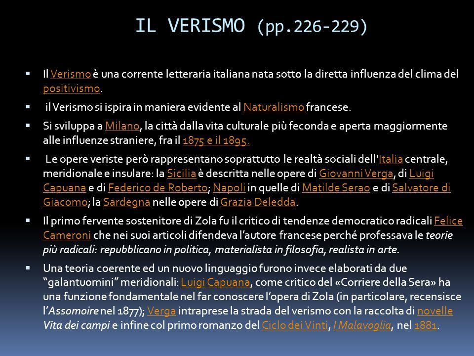 IL VERISMO (pp.226-229)  Il Verismo è una corrente letteraria italiana nata sotto la diretta influenza del clima del positivismo. positivismo  il Ve
