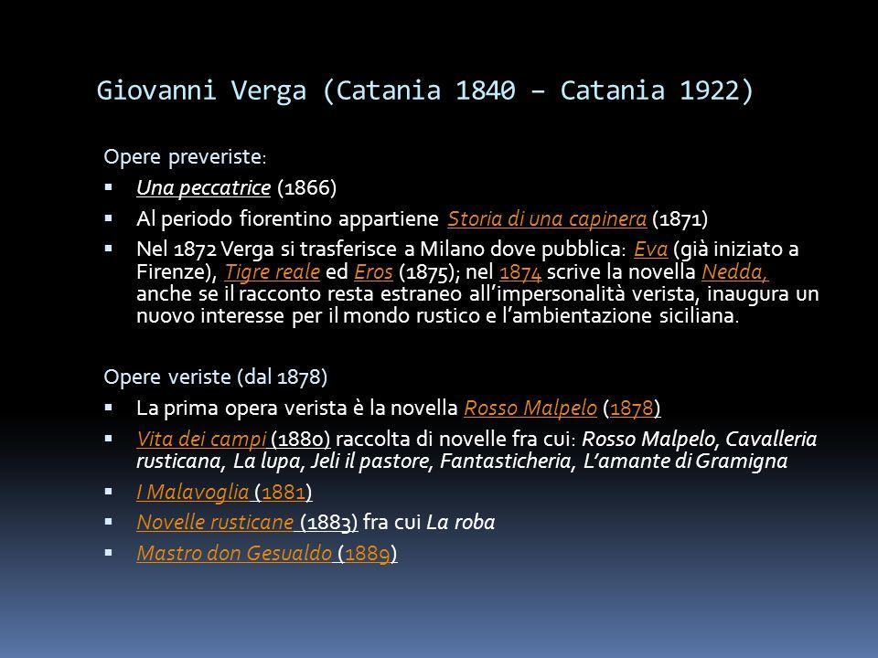 Giovanni Verga (Catania 1840 – Catania 1922) Opere preveriste:  Una peccatrice (1866)  Al periodo fiorentino appartiene Storia di una capinera (1871