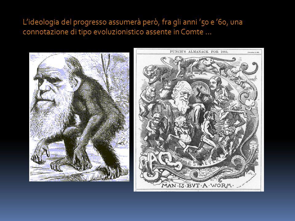 L'ideologia del progresso assumerà però, fra gli anni '50 e '60, una connotazione di tipo evoluzionistico assente in Comte …