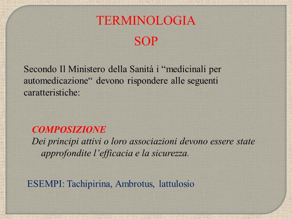 """TERMINOLOGIA Secondo Il Ministero della Sanità i """"medicinali per automedicazione"""" devono rispondere alle seguenti caratteristiche: SOP COMPOSIZIONE De"""