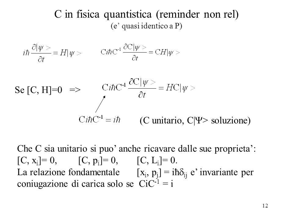 12 C in fisica quantistica (reminder non rel) (e' quasi identico a P) Se [C, H]=0 => (C unitario, C|  > soluzione) Che C sia unitario si puo' anche r