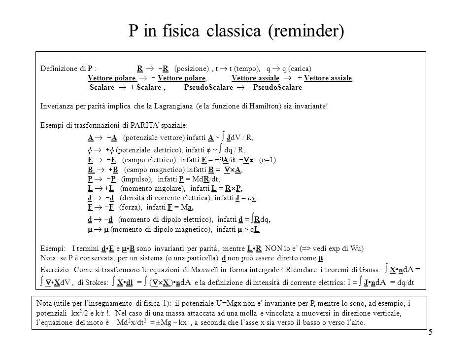 5 P in fisica classica (reminder) Definizione di P : R   R (posizione), t  t (tempo), q  q (carica) Vettore polare   Vettore polare, Vettore as