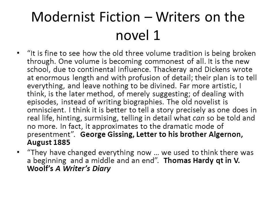 Modernist Fiction – Writers on fiction 2 Whether we call it life or spirit, truth or reality, this, the essential thing, has moved off, or on, and refuses to be contained any longer in such ill-fitting vestments as we provide.