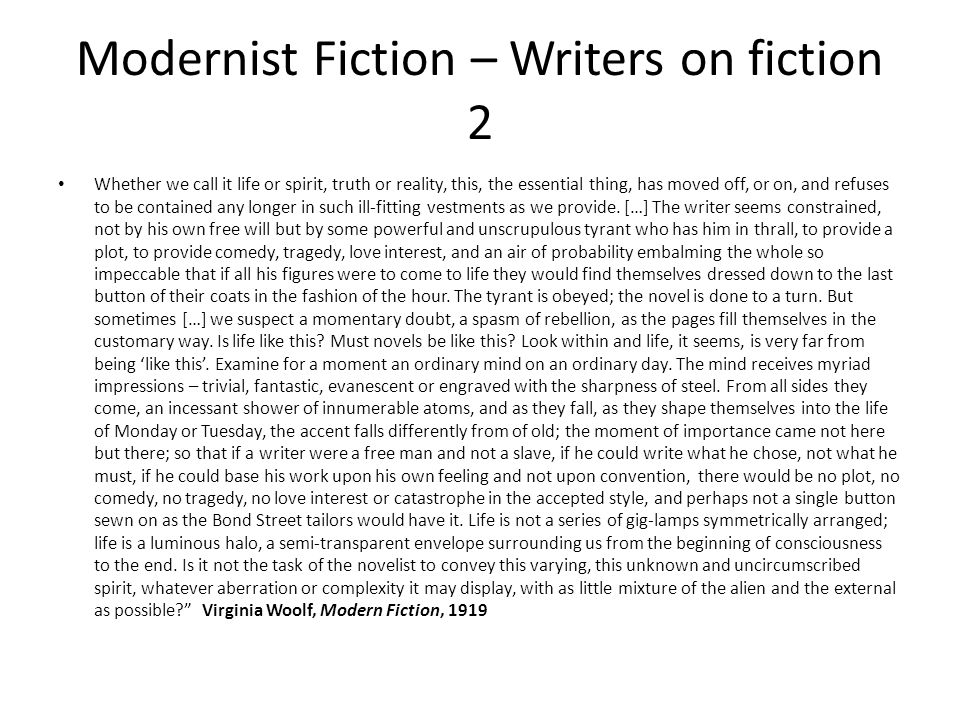 Modernist Fiction – Writers on fiction 2 Whether we call it life or spirit, truth or reality, this, the essential thing, has moved off, or on, and ref