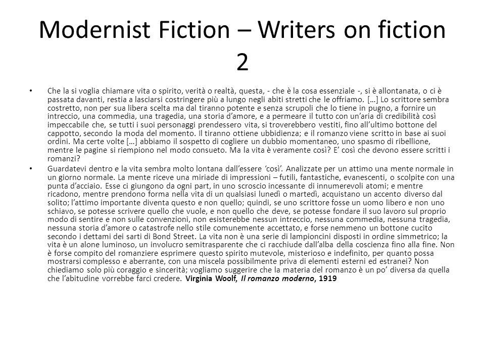 Modernist Fiction – Writers on fiction 2 Che la si voglia chiamare vita o spirito, verità o realtà, questa, - che è la cosa essenziale -, si è allontanata, o ci è passata davanti, restia a lasciarsi costringere più a lungo negli abiti stretti che le offriamo.
