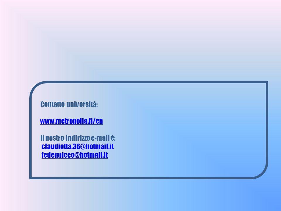 Contatto università: www.metropolia.fi/en Il nostro indirizzo e-mail è: claudietta.36@hotmail.it fedequicco@hotmail.it