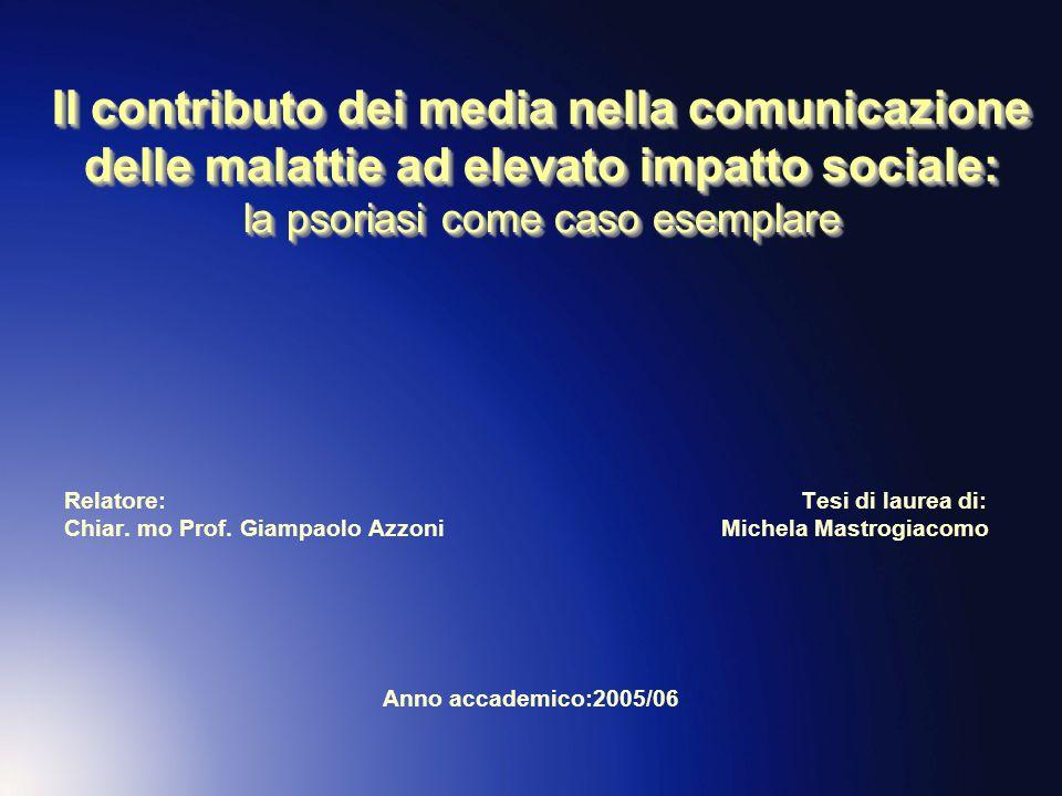 Il contributo dei media nella comunicazione delle malattie ad elevato impatto sociale: la psoriasi come caso esemplare Relatore: Tesi di laurea di: Ch
