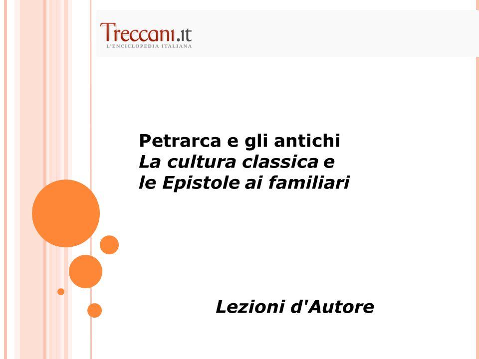 Petrarca e gli antichi La cultura classica e le Epistole ai familiari Lezioni d'Autore