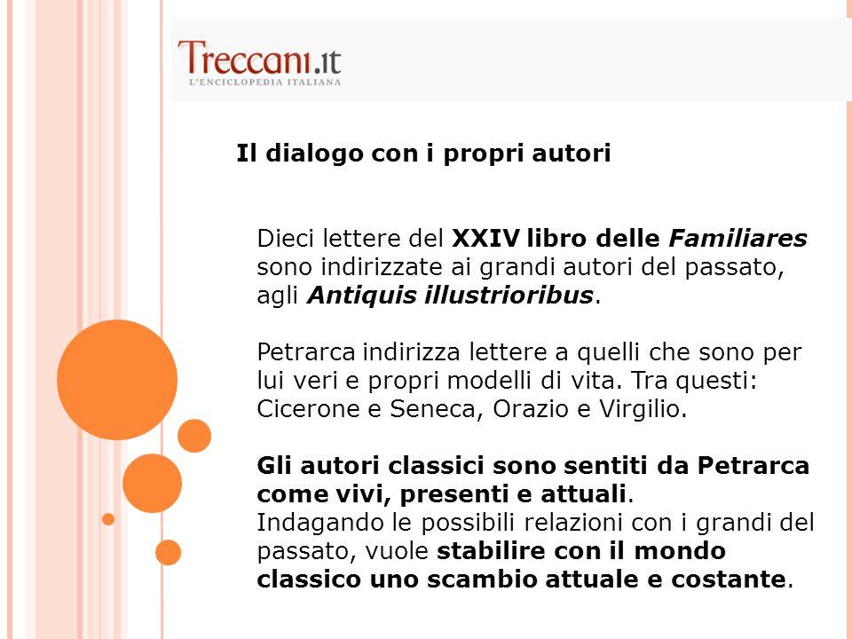 Dieci lettere del XXIV libro delle Familiares sono indirizzate ai grandi autori del passato, agli Antiquis illustrioribus. Petrarca indirizza lettere