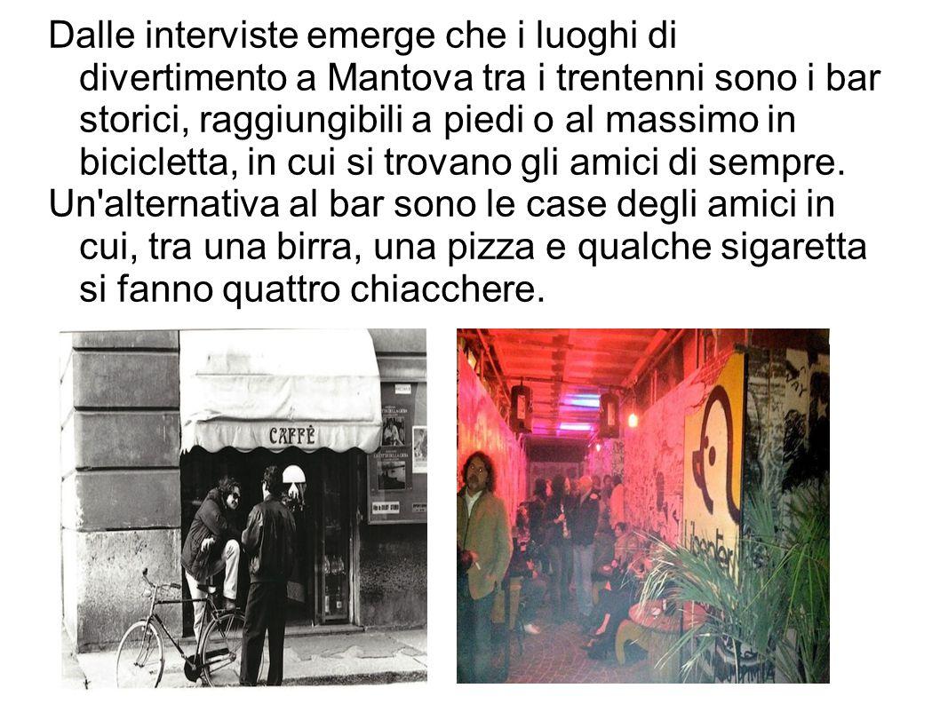Dalle interviste emerge che i luoghi di divertimento a Mantova tra i trentenni sono i bar storici, raggiungibili a piedi o al massimo in bicicletta, i