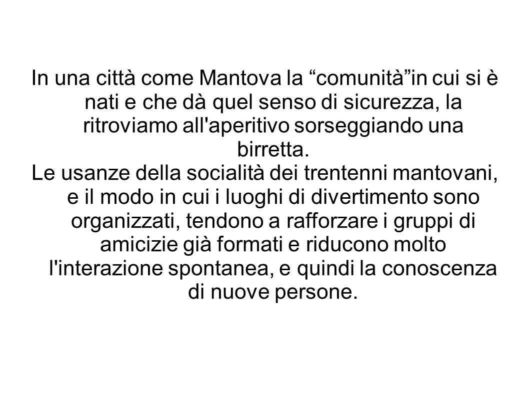 """In una città come Mantova la """"comunità""""in cui si è nati e che dà quel senso di sicurezza, la ritroviamo all'aperitivo sorseggiando una birretta. Le us"""
