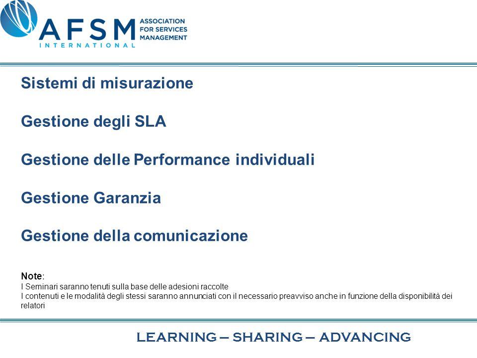 LEARNING–SHARING–ADVANCING Sistemi di misurazione Gestione degli SLA Gestione delle Performance individuali Gestione Garanzia Gestione della comunicaz