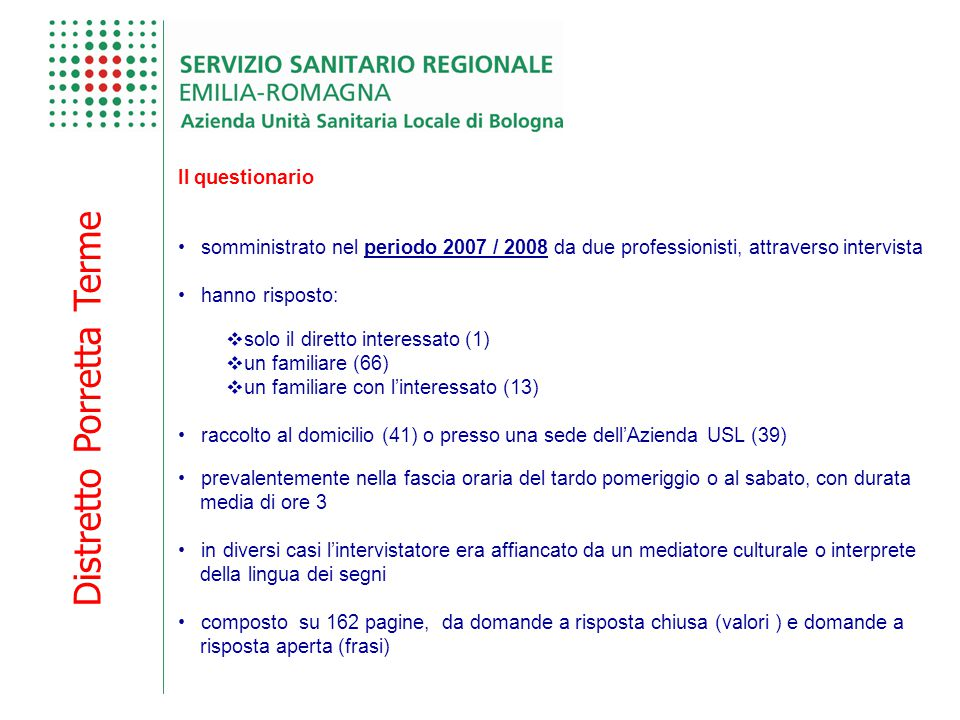Distretto Porretta Terme Il questionario somministrato nel periodo 2007 / 2008 da due professionisti, attraverso intervista hanno risposto:  solo il