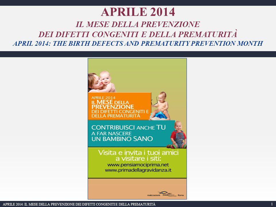 1 APRILE 2014: IL MESE DELLA PREVENZIONE DEI DIFETTI CONGENITI E DELLA PREMATURITÀ APRILE 2014 IL MESE DELLA PREVENZIONE DEI DIFETTI CONGENITI E DELLA PREMATURITÀ APRIL 2014: THE BIRTH DEFECTS AND PREMATURITY PREVENTION MONTH