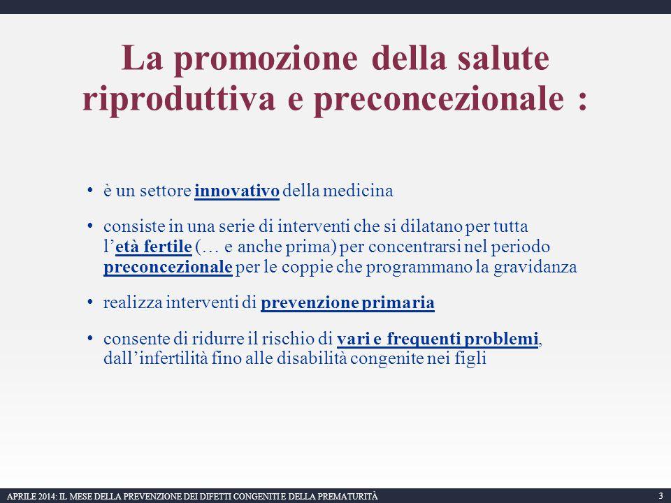 4 APRILE 2014: IL MESE DELLA PREVENZIONE DEI DIFETTI CONGENITI E DELLA PREMATURITÀ L'OMS ha riconosciuto ufficialmente che gli interventi di promozione della salute materno infantile iniziano prima della gravidanza