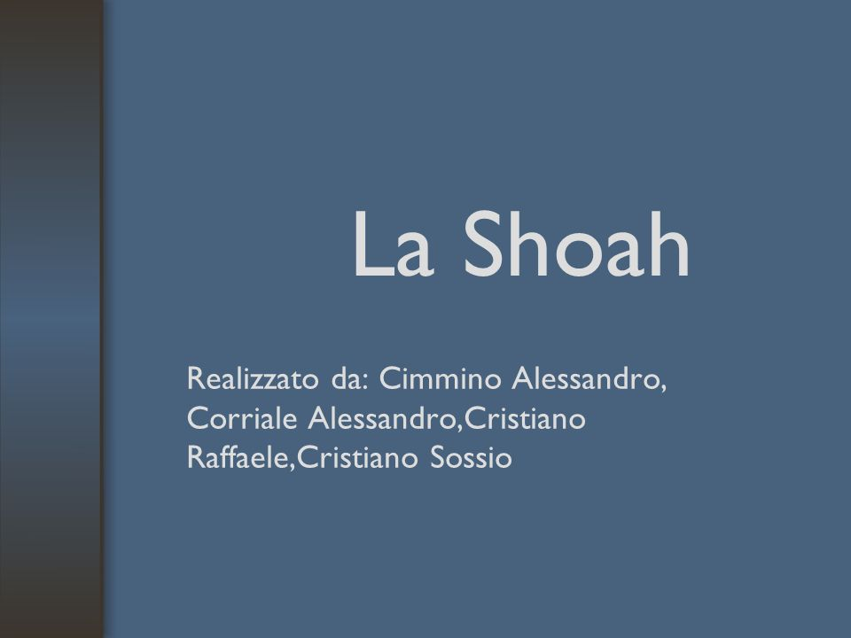 La Shoah Realizzato da: Cimmino Alessandro, Corriale Alessandro,Cristiano Raffaele,Cristiano Sossio
