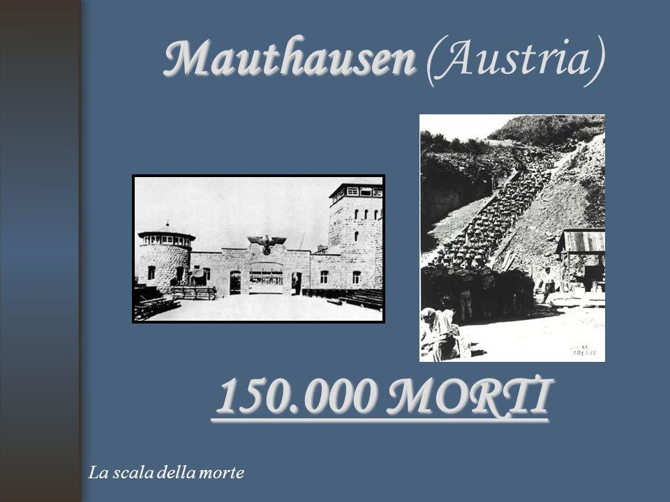 Mauthausen Mauthausen (Austria) 150.000 MORTI La scala della morte