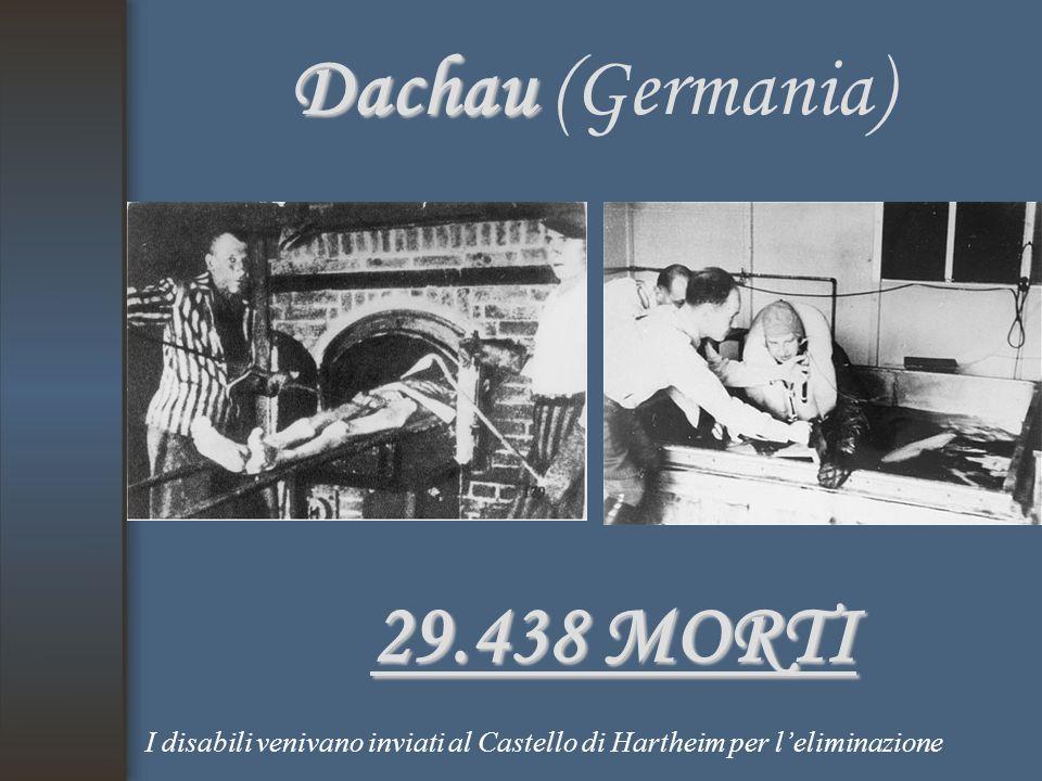 Dachau Dachau (Germania) 29.438 MORTI I disabili venivano inviati al Castello di Hartheim per l'eliminazione