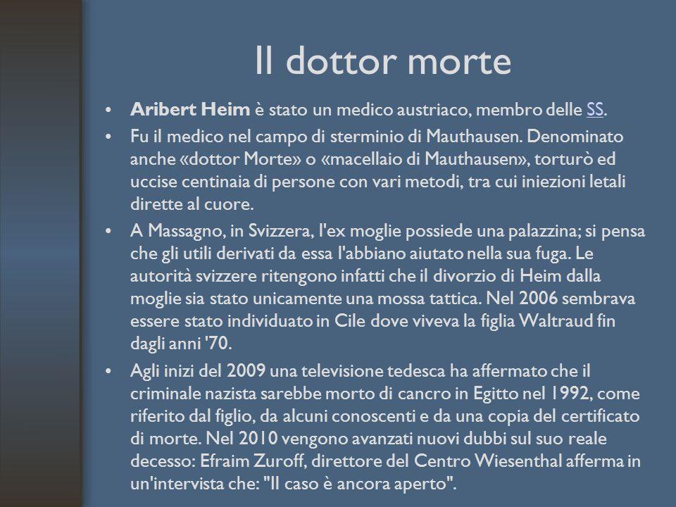 Il dottor morte Aribert Heim è stato un medico austriaco, membro delle SS.SS Fu il medico nel campo di sterminio di Mauthausen. Denominato anche «dott