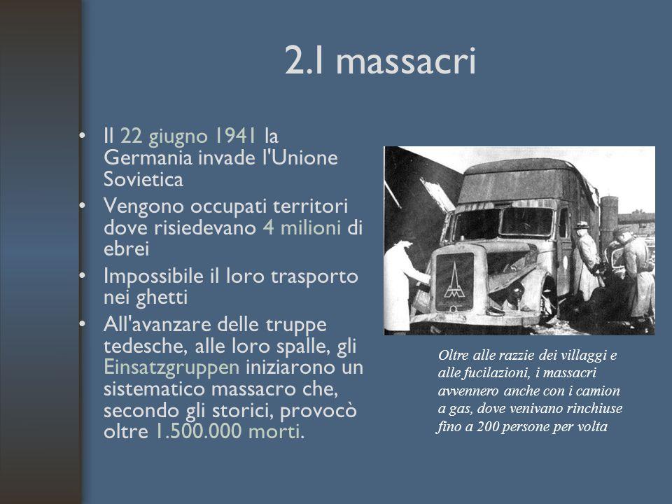 2.I massacri Il 22 giugno 1941 la Germania invade l'Unione Sovietica Vengono occupati territori dove risiedevano 4 milioni di ebrei Impossibile il lor