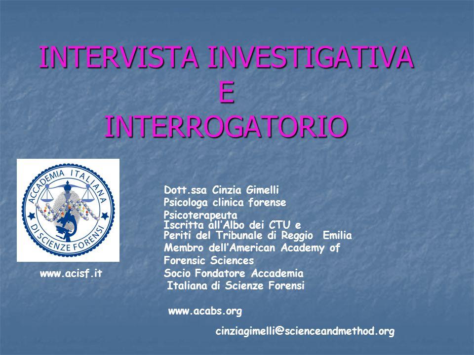 INTERVISTA INVESTIGATIVA E INTERROGATORIO Dott.ssa Cinzia Gimelli Psicologa clinica forense Psicoterapeuta Iscritta all'Albo dei CTU e Periti del Trib