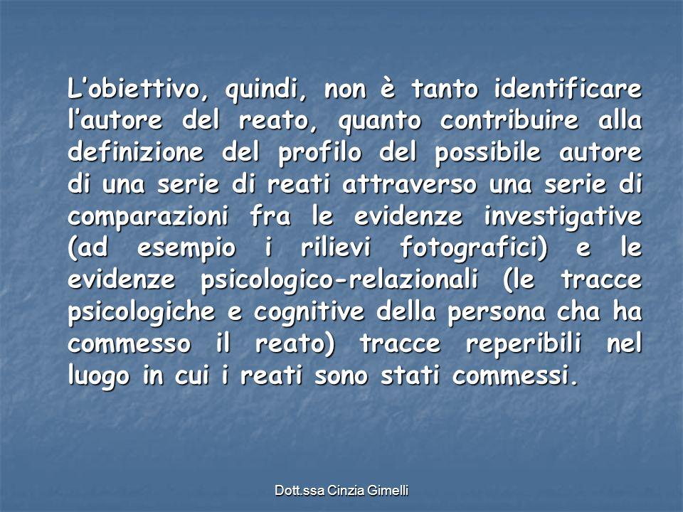 Dott.ssa Cinzia Gimelli L'obiettivo, quindi, non è tanto identificare l'autore del reato, quanto contribuire alla definizione del profilo del possibil