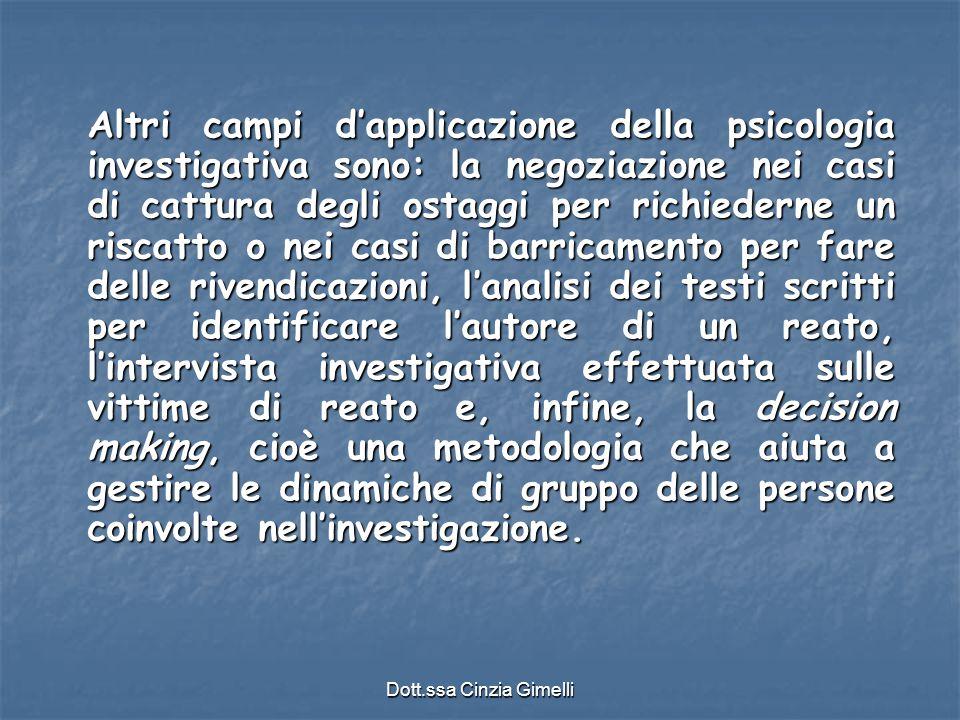 Dott.ssa Cinzia Gimelli Altri campi d'applicazione della psicologia investigativa sono: la negoziazione nei casi di cattura degli ostaggi per richiede