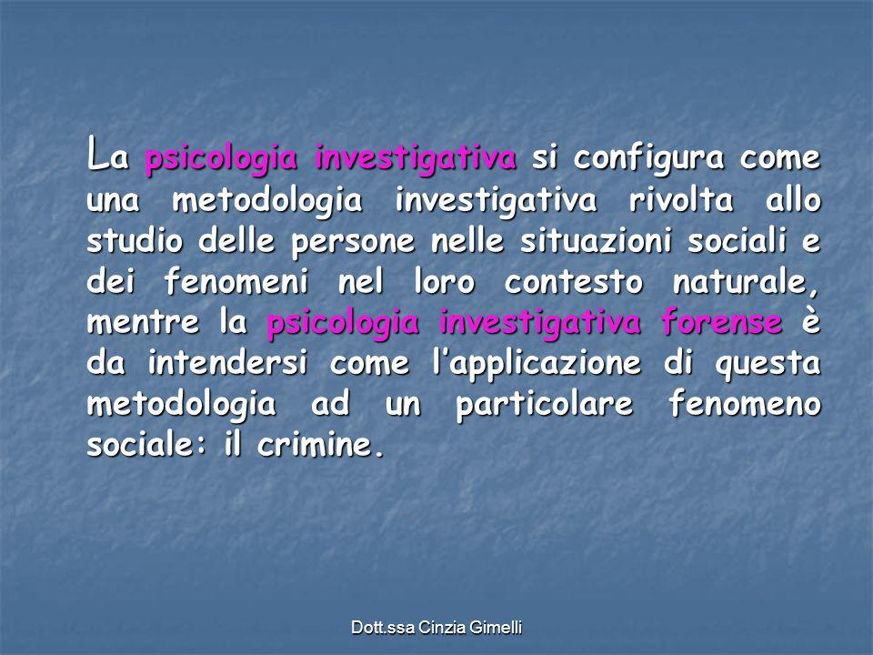 Dott.ssa Cinzia Gimelli L a psicologia investigativa si configura come una metodologia investigativa rivolta allo studio delle persone nelle situazion